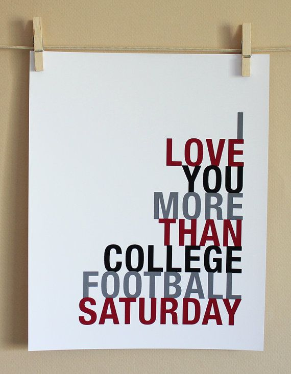 i love you more than college football Saturday!