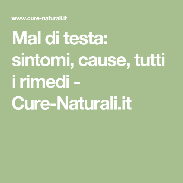 Mal di testa: sintomi, cause, tutti i rimedi - Cure-Naturali.it