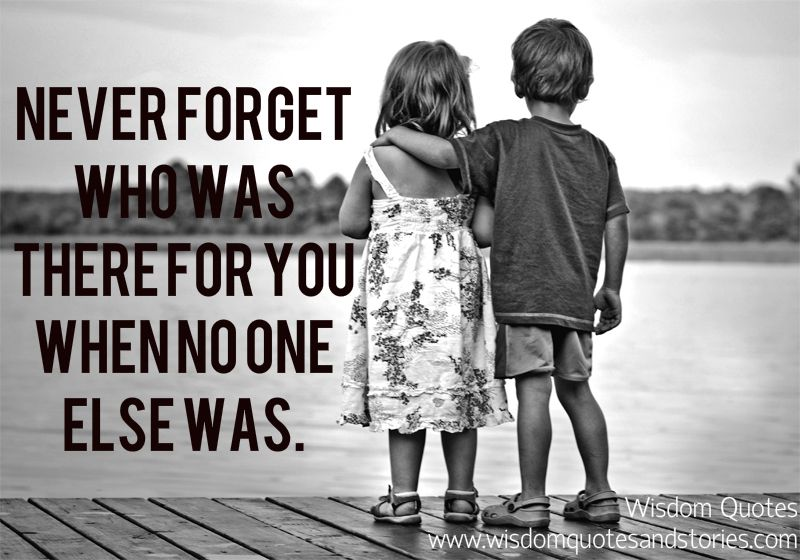 Never for who was there for you when no one else was
