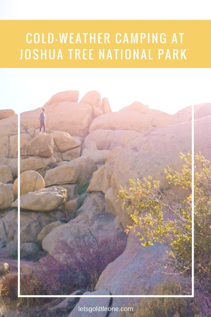 Cold-weather camping with a toddler at Joshua Tree ...