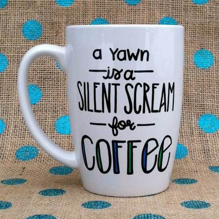 A Yawn Is A Silent Scream For Coffee Hand Painted Coffee Mug