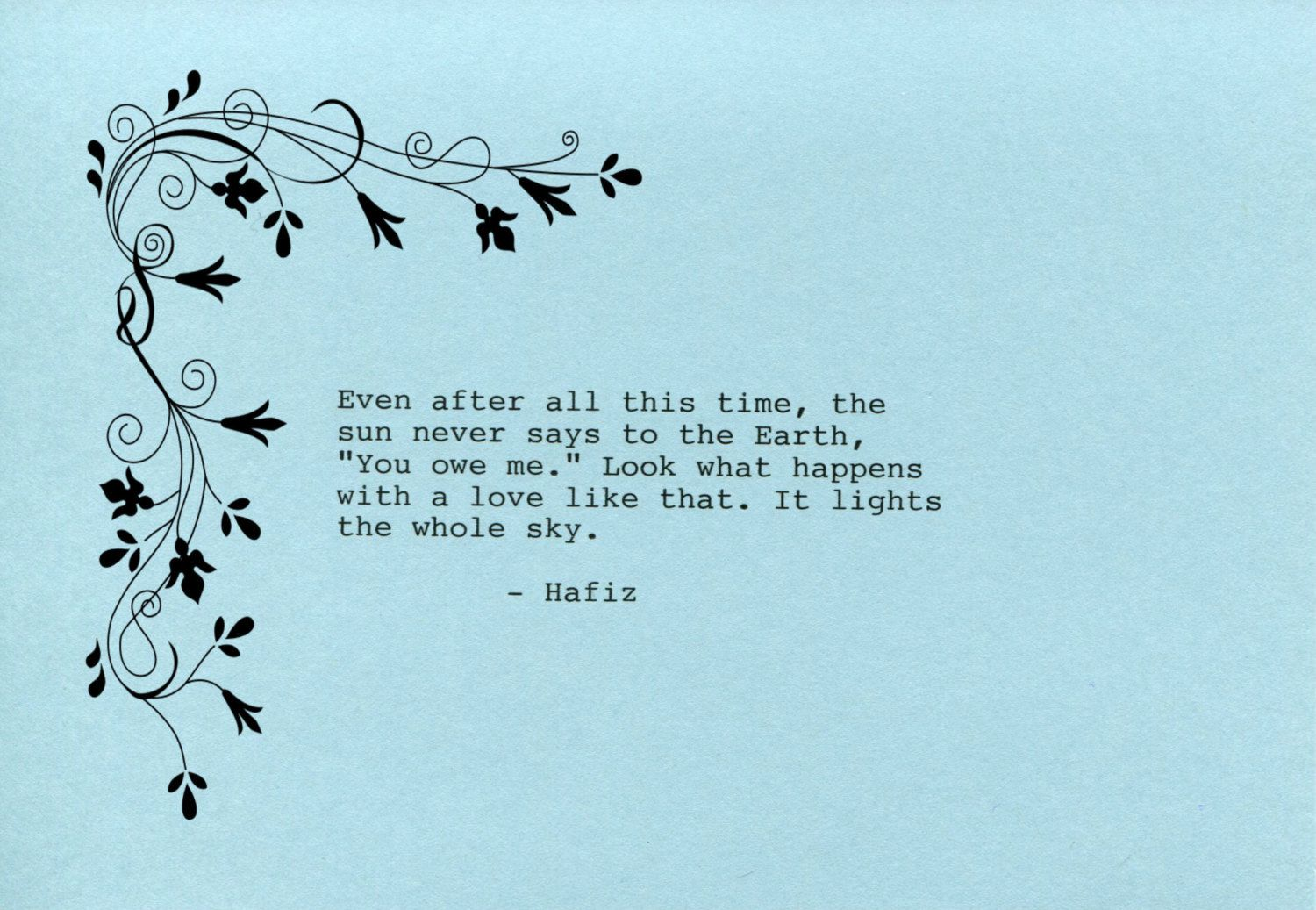 Hafiz Quote Made on Typewriter  Art Quote Wall Art - Even after all this time the sun never says to the Earth You owe me... by FlightOfFancyPrints on Etsy