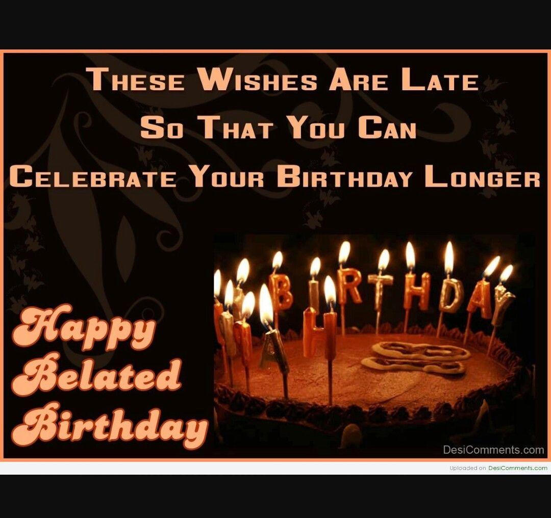 Happy Belated Bday Birthday Pinterest Happy Belated Birthday