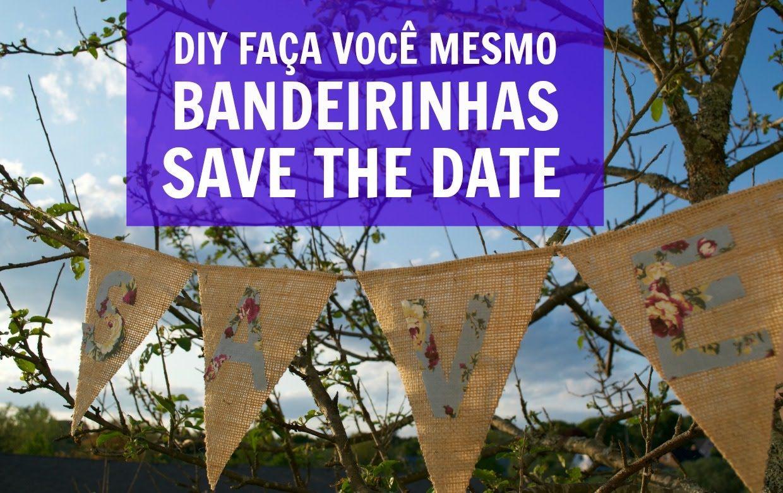 ::DIY - FAÇA VOCÊ MESMO:: BANDEIRAS SAVE THE DATE