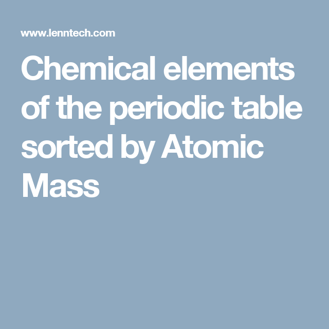 Chemical elements of the periodic table sorted by atomic mass chemical elements of the periodic table sorted by atomic mass urtaz