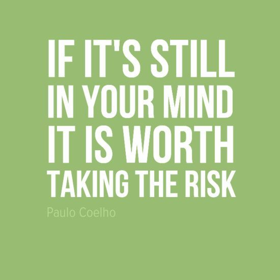 Risk Quotes Entrancing If It's Still In Your Mind It Is Worth Taking The Risk#quotes