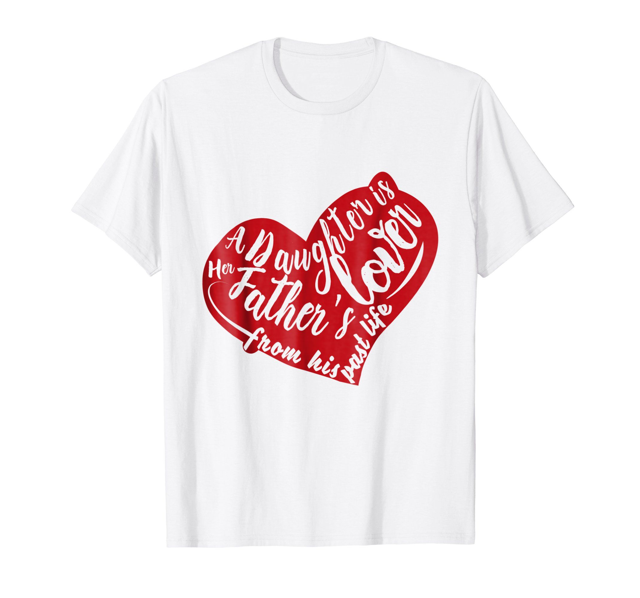 a04dc69b A Daughter is her father's lover from his past life T-shirts for daddy,