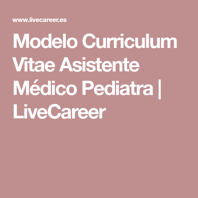 Modelo Curriculum Vitae Asistente Médico Pediatra | LiveCareer | cv ...