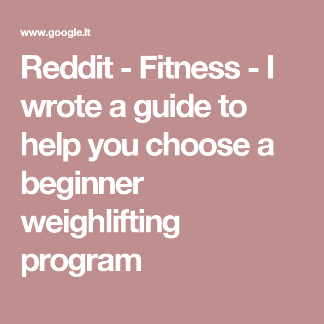 Reddit - Fitness - I wrote a guide to help you choose a beginner