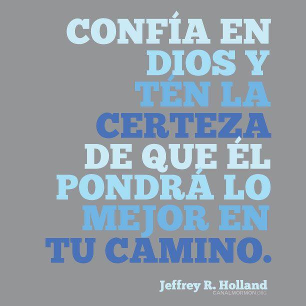 Confía en el Señor Dios y camina hacia el futuro con fe y confianza.#SUD #mormones #confianza #ElderHolland