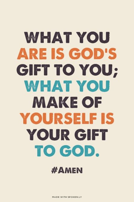 Image result for what you are is god's gift to you