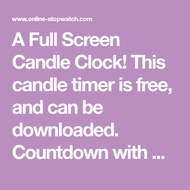 A Full Screen Candle Clock This Candle Timer Is Free And Can Be Downloaded Countdown With Wax Yes Timer Candles Timer Candles