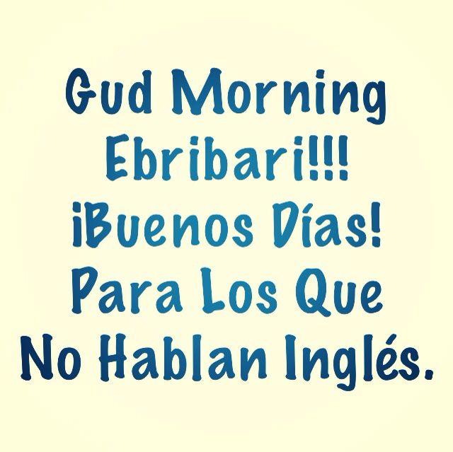 Gud Morning Ebribari Buenos Dias Para Los Que No Hablan Ingles