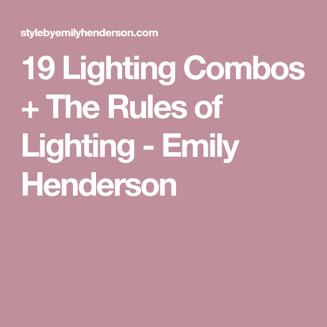 19 Lighting Combos + The Rules of Lighting - Emily Henderson
