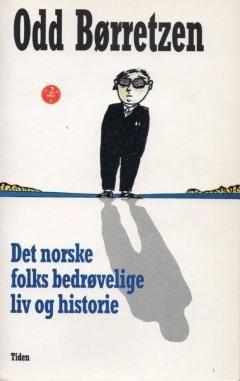 """""""Det norske folks bedrøvelige liv og historie"""" av Odd Børretzen"""