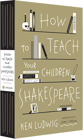 Shakespeare For Homeschool With This Book By Ken Ludwig How To Teach Your Children Shakespeare Teaching Shakespeare Teaching How To Memorize Things