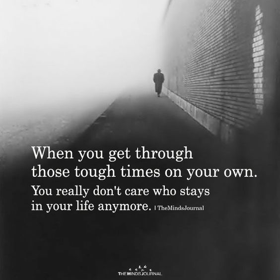 When You Get Through Those Tough Times on Your Own   Tough
