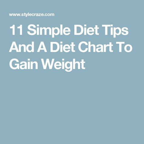 11 Simple Diet Tips And A Diet Chart To Gain Weight Health