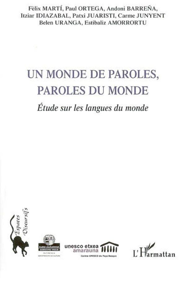 Un monde de paroles, paroles du monde : étude sur les langues du monde / Fèlix Martí, Paul Ortega, Itziar Idiazabal, Andoni Barreña, Patxi Juaristi, Carme Junyent, Belen Uranga, Estibaliz Amorrortu. -- Paris : L'Harmattan, cop. 2006. http://www.katalogoak.euskadi.net/cgi-bin_q81a/abnetclop?ACC=DOSEARCH&xsqf99=(729346.TITN.)&LANG=eu-ES