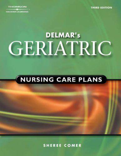 Delmar\u0027s Geriatric Nursing Care Plans by Sheree Raye Comer,  - care plan