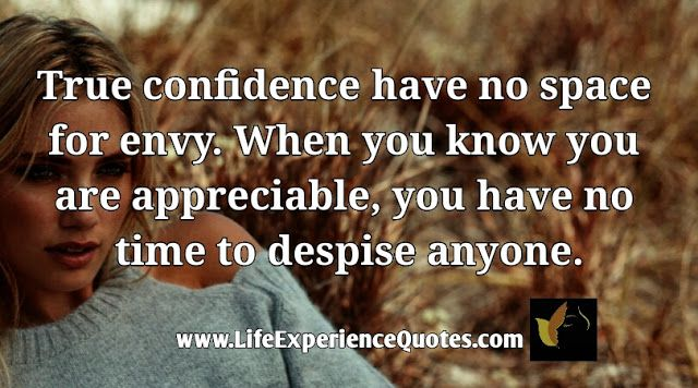 True confidence have no space for envy When you know you