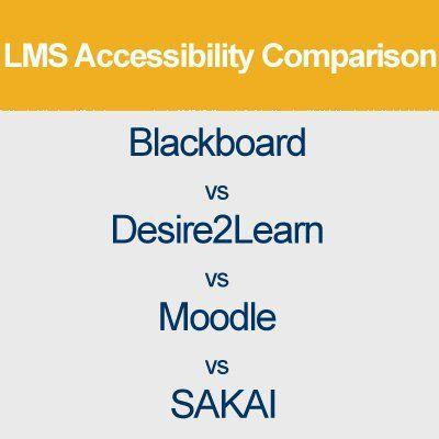Lms Accessibility Comparison Blackboard Vs Desire2learn Vs Moodle Vs Sakai Instructional Technology Learning Management System Lms