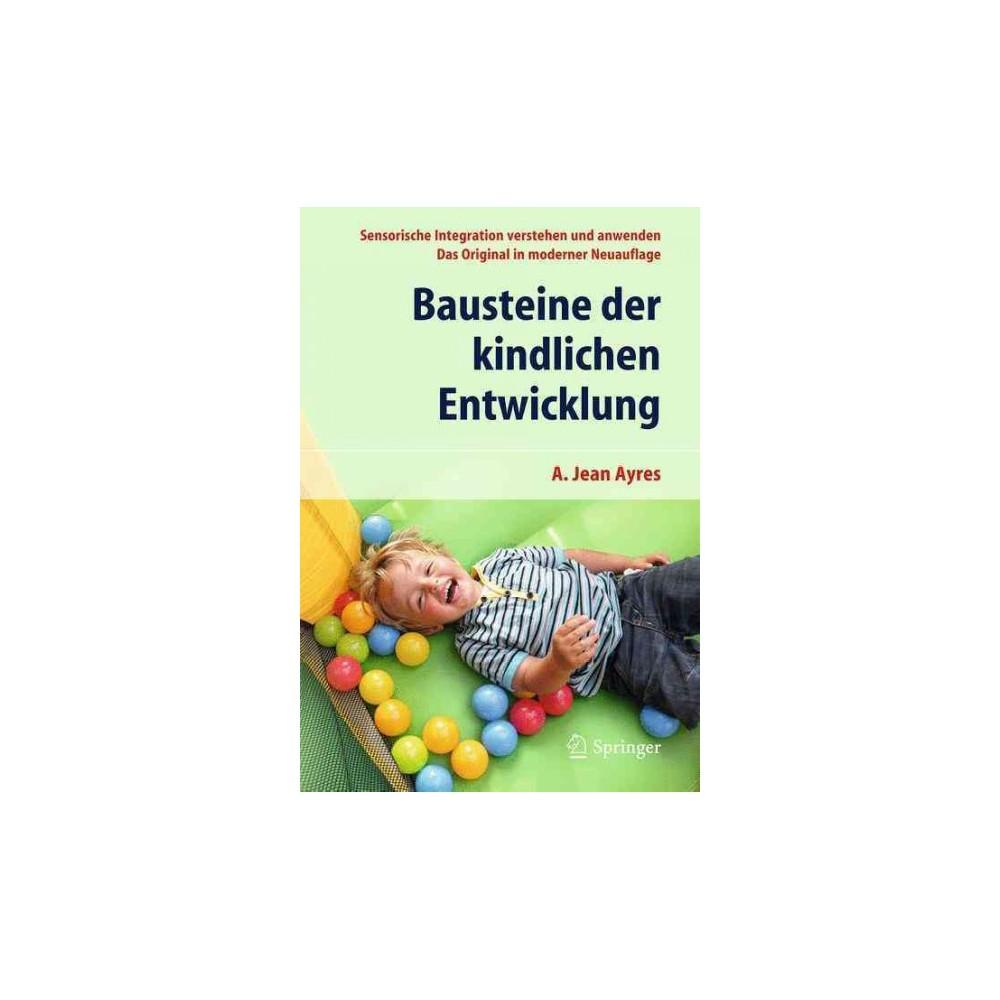 Bausteine der Kindlichen Entwicklung : Sensorische Integration Verstehen Und Anwenden - Das Original in