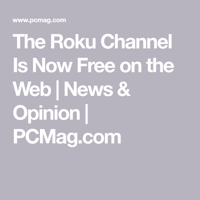 The Roku Channel Is Now Free on the Web Interesting