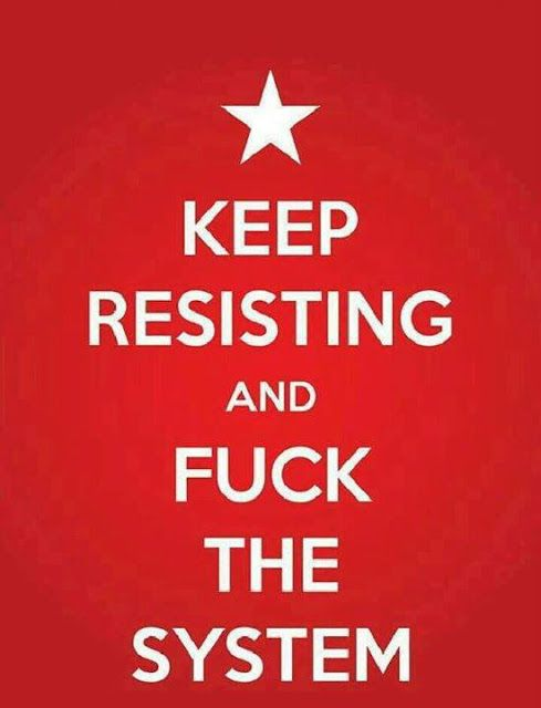 Keep resisting and fuck the system | Anonymous ART of Revolution