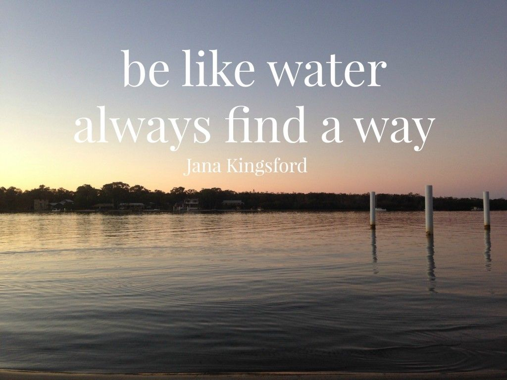Be Like Water Always Find A Way Jana Kingsford Quote Belikewater