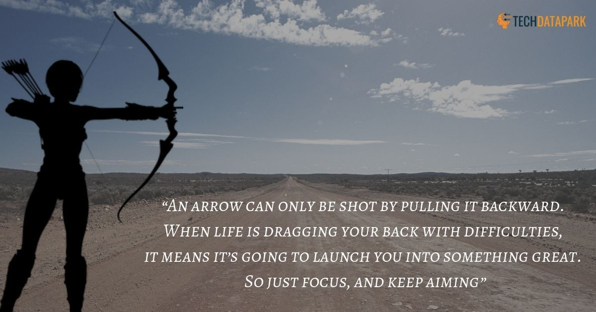 An Arrow Can Only Be Shot By Pulling It Backward When Life Is