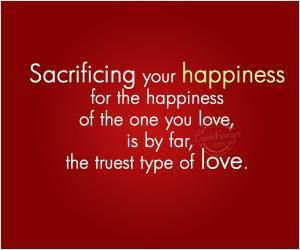 The Greatest Sacrifice Is When You Sacrifice Your Own Happiness For The Sake Off Someone Else Picturequotes Sacrifice Quotes Picture Quotes Quotes