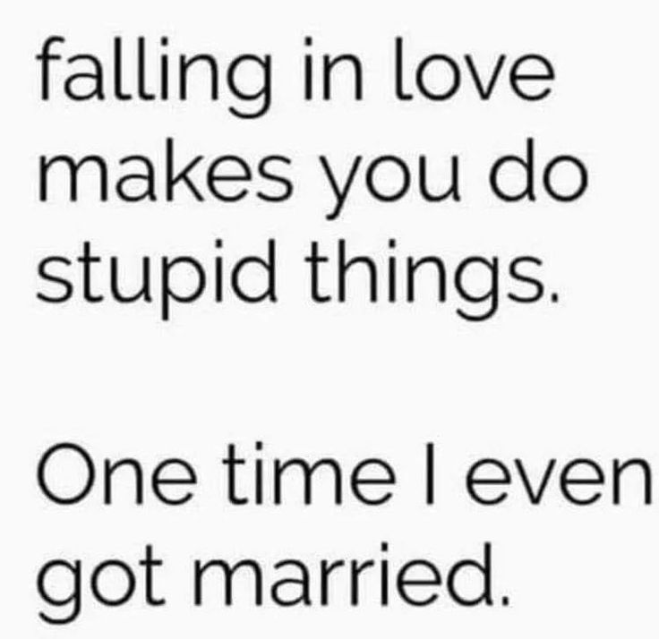 Quotes About Love : Falling In Love Makes You Do Stupid