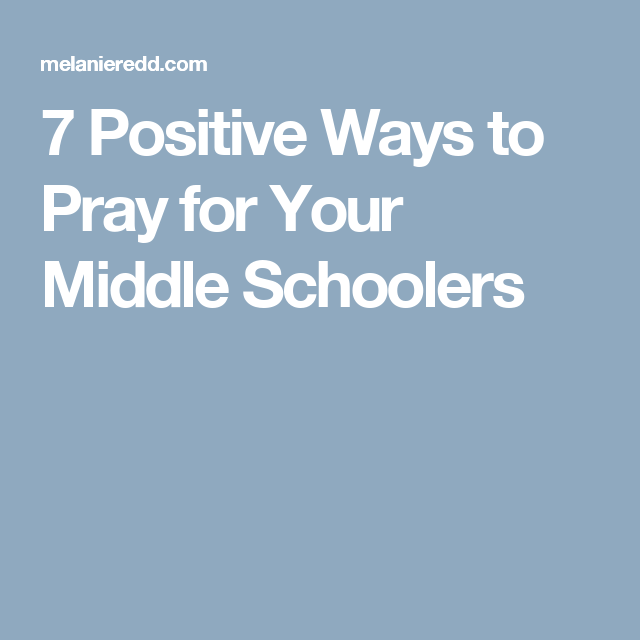 7 Positive Ways to Pray for Your Middle Schoolers