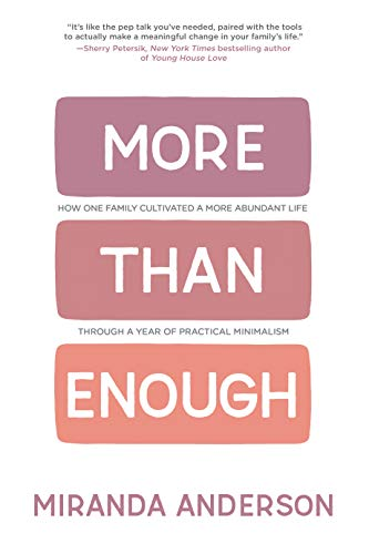 More Than Enough How One Family Cultivated A More Abundant Life Through A Year Of Practical Minimalism Miranda Enough Book Abundant Life Free Books Download