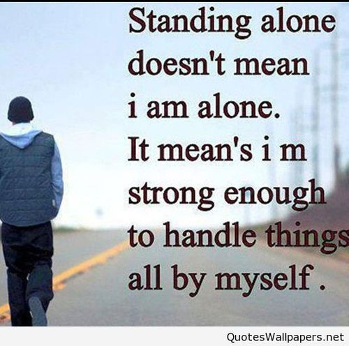 Standing Alone Doesu0027nt Mean I Am Alone Quotes