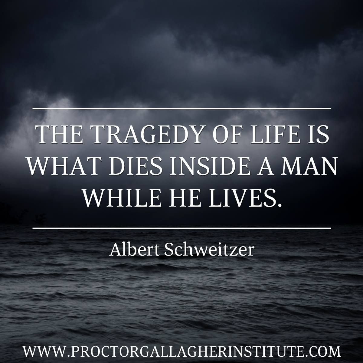 Wise Quotes About Life: The Tragedy Of Life Is What Dies Inside A Man While He