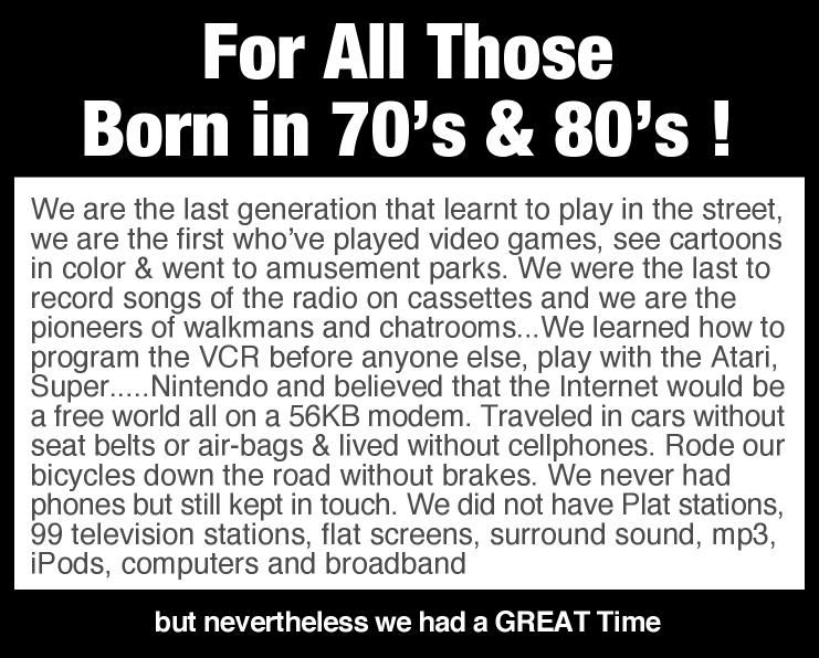 For all those born in 70's & 80's :)
