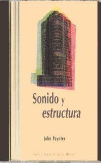 Sonido y estructura / John Paynter ; traducción, Hamish Urquhart