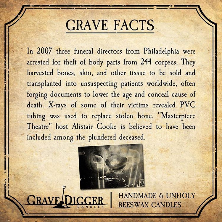 In 2007 three funeral directors from Philadelphia were arrested for theft of body parts from 244 individual corpses.