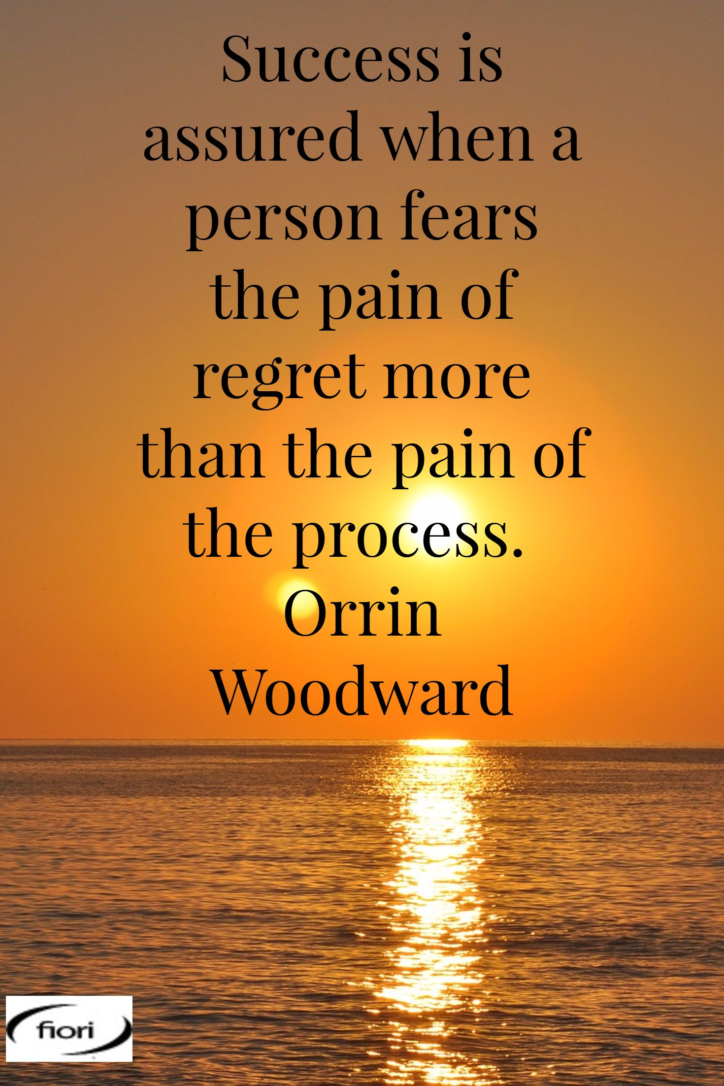 Success is assured when a person fears the pain of regret more than