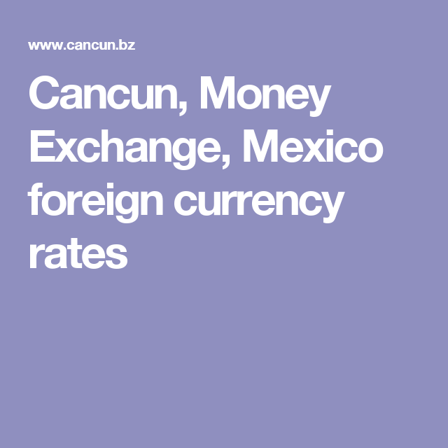 Cancun Money Exchange Mexico Foreign Currency Rates