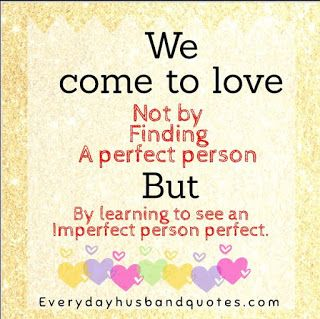 husband perfect love quote we come to love not by finding a