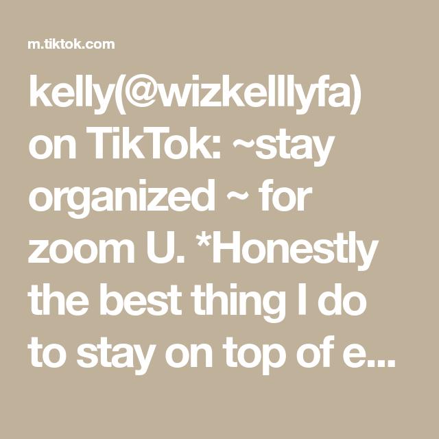 Kelly Wizkelllyfa On Tiktok Stay Organized For Zoom U Honestly The Best Thing I Do To Stay On Top Of Everything Staying Organized Organization Kelly