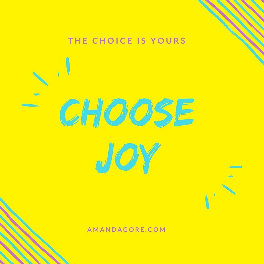 What Do You Choose Joy Life Qotd Amanda Gore