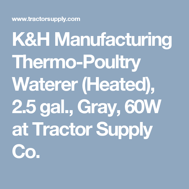 K H Manufacturing Thermo Poultry Waterer Heated 2 5 Gal Gray 60w At Tractor Supply Co With Images Tractor Supplies Thermos Tractors