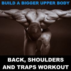 Build A Bigger Upper Body: Back, Shoulders And Traps Workout #trapsworkout