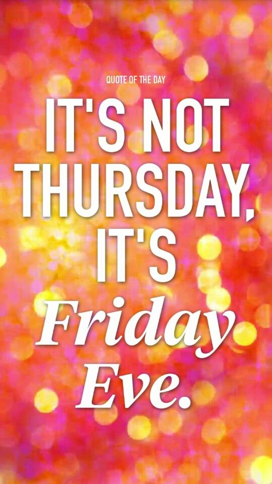 Friday Eve Friday Eve Its Friday Quotes Happy Friday Eve