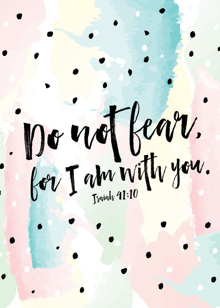 Do Not Fear For I Am With You Isaiah 4110 Fear One Of The Enemys