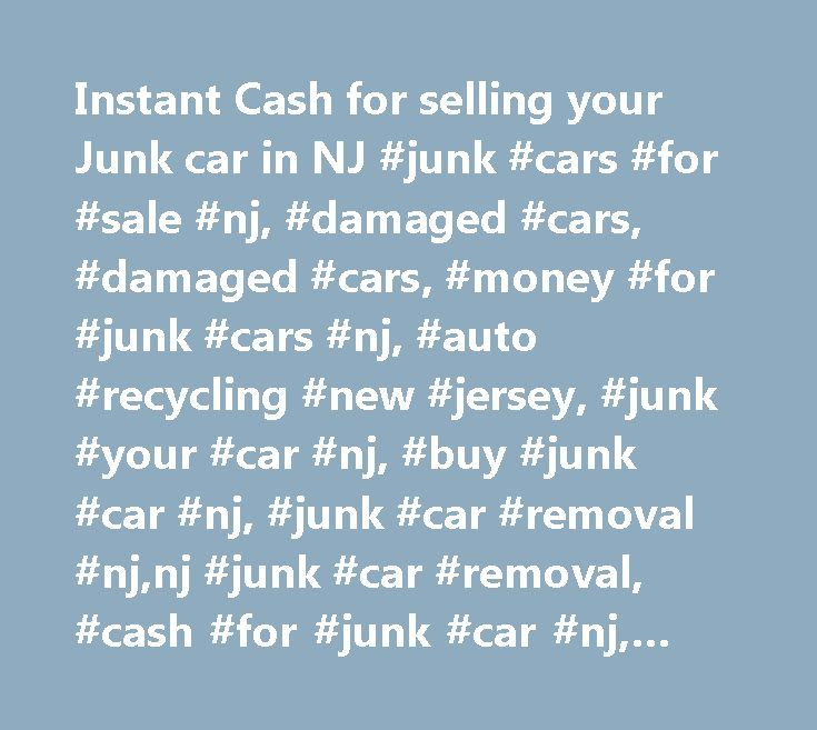 Instant Cash for selling your Junk car in NJ #junk #cars #for ...